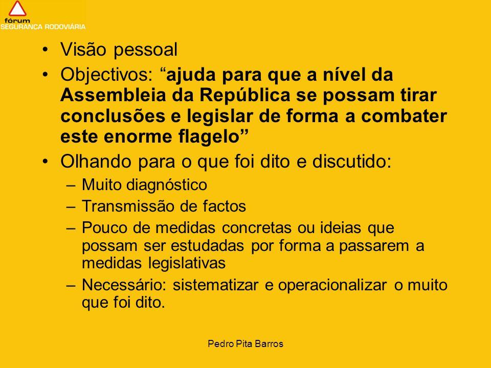 Pedro Pita Barros Visão pessoal Objectivos: ajuda para que a nível da Assembleia da República se possam tirar conclusões e legislar de forma a combate
