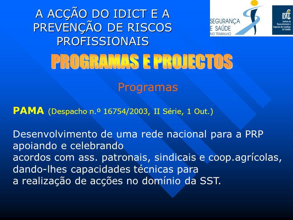 A ACÇÃO DO IDICT E A PREVENÇÃO DE RISCOS PROFISSIONAIS PAMA (Despacho n.º 16754/2003, II Série, 1 Out.) Desenvolvimento de uma rede nacional para a PR