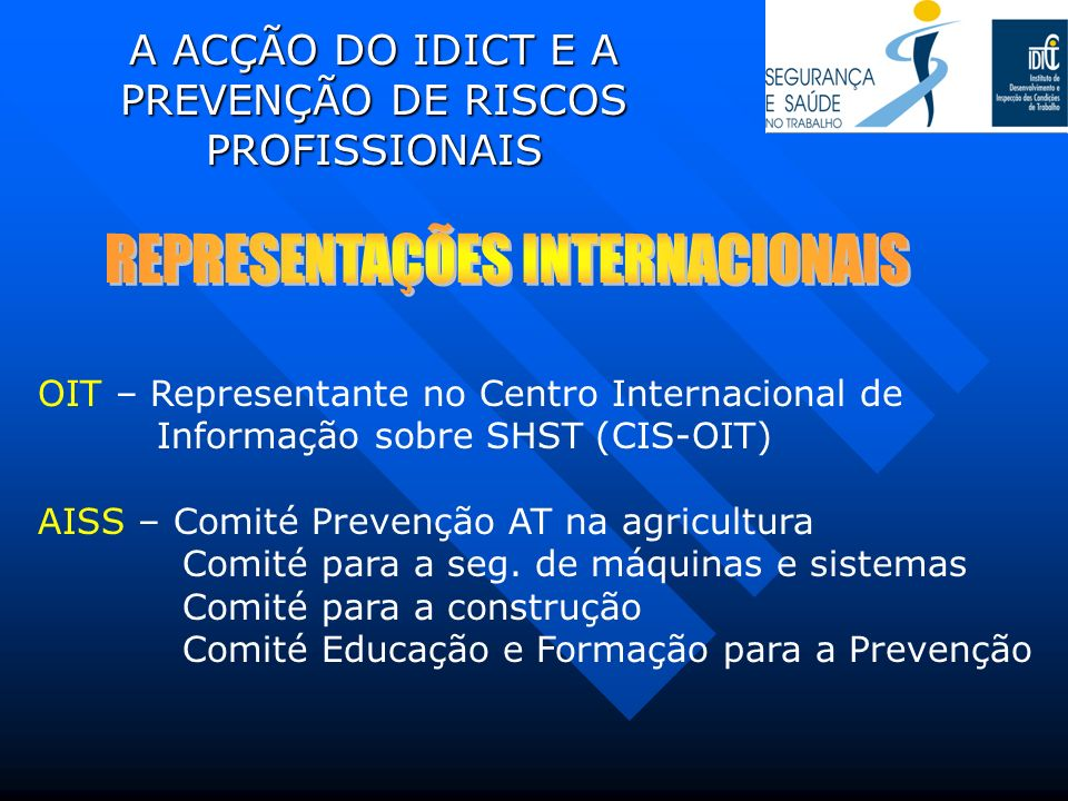 OIT – Representante no Centro Internacional de Informação sobre SHST (CIS-OIT) AISS – Comité Prevenção AT na agricultura Comité para a seg. de máquina