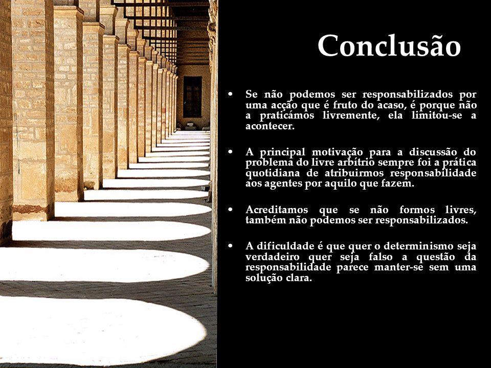 Conclusão Se não podemos ser responsabilizados por uma acção que é fruto do acaso, é porque não a praticámos livremente, ela limitou-se a acontecer. A