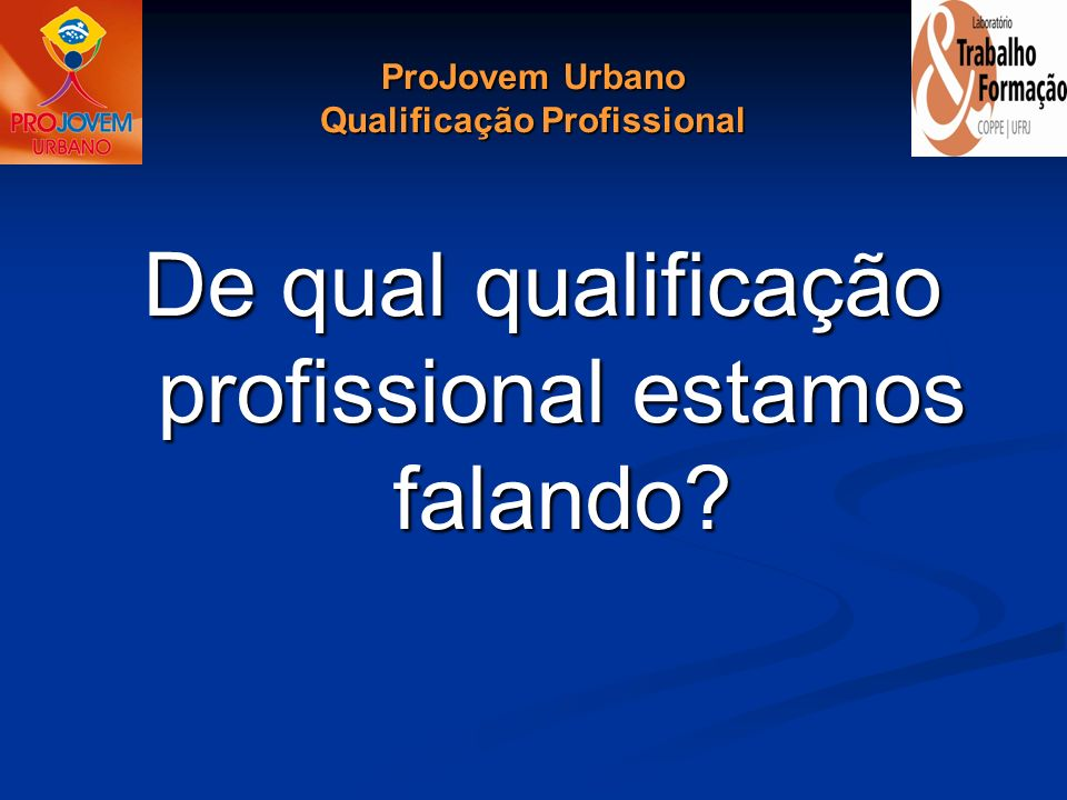 ProJovem Urbano Qualificação Profissional De qual qualificação profissional estamos falando?
