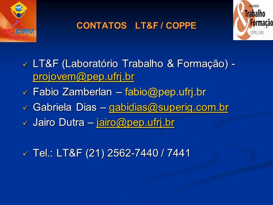 CONTATOS LT&F / COPPE LT&F (Laboratório Trabalho & Formação) - projovem@pep.ufrj.br LT&F (Laboratório Trabalho & Formação) - projovem@pep.ufrj.br proj