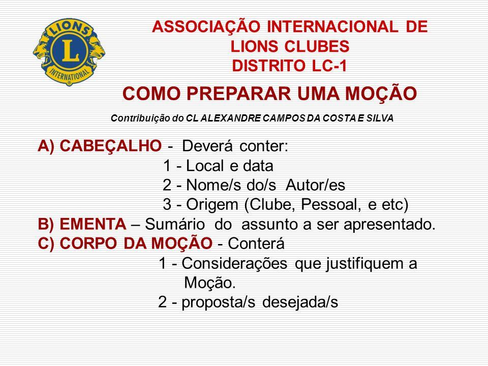 ASSOCIAÇÃO INTERNACIONAL DE LIONS CLUBES DISTRITO LC-1 COMO PREPARAR UMA MOÇÃO Contribuição do CL ALEXANDRE CAMPOS DA COSTA E SILVA A) CABEÇALHO - Dev