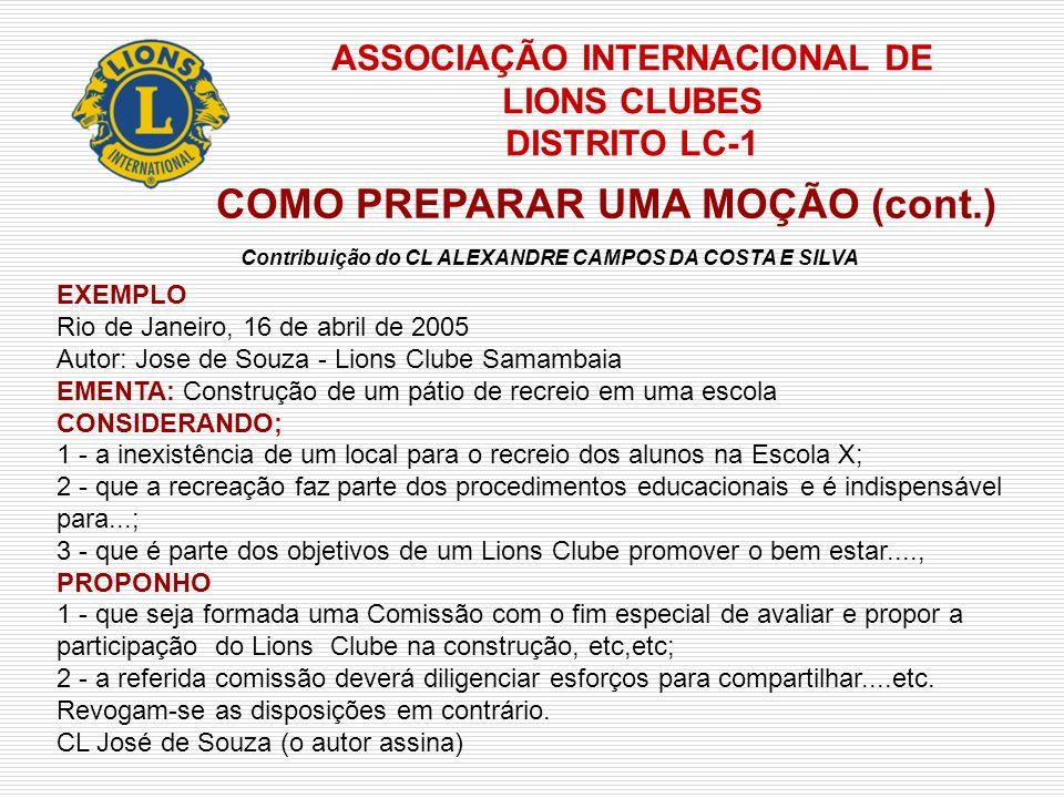 ASSOCIAÇÃO INTERNACIONAL DE LIONS CLUBES DISTRITO LC-1 COMO PREPARAR UMA MOÇÃO (cont.) EXEMPLO Rio de Janeiro, 16 de abril de 2005 Autor: Jose de Souz