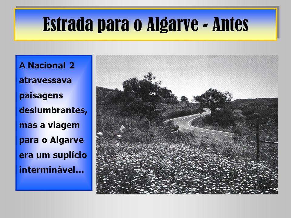 Estrada do Algarve – Depois… …agora, cruzar o Alentejo em direcção às praias algarvias demora duas horas e meia.