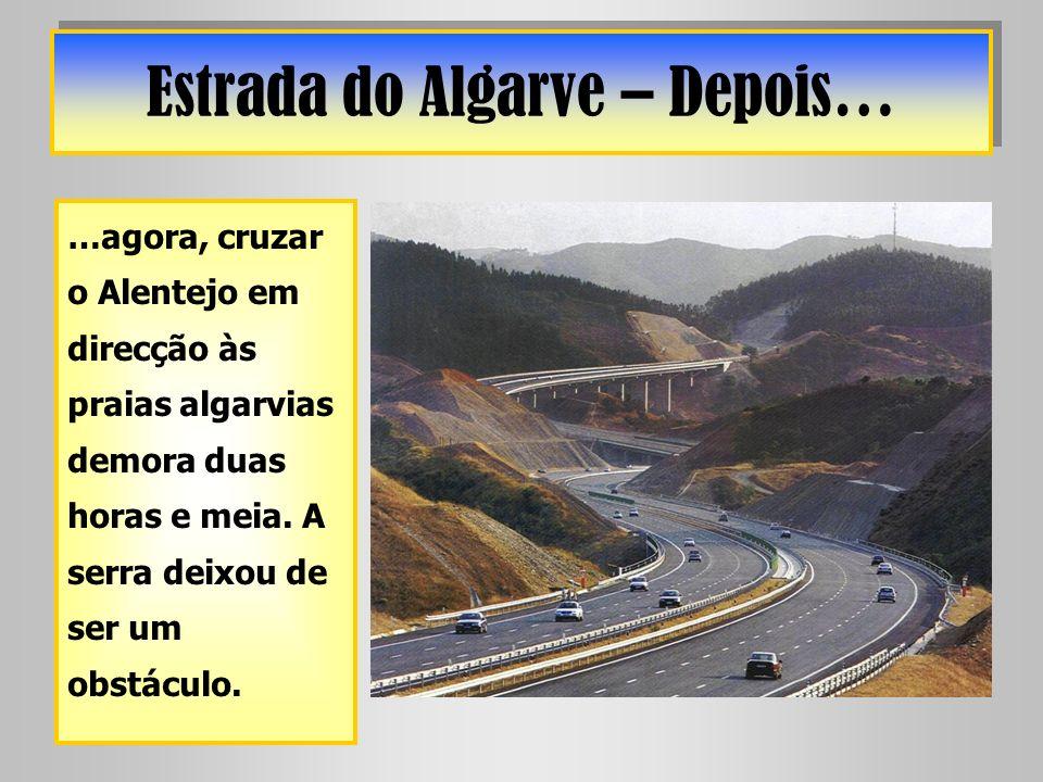Estrada do Algarve – Depois… …agora, cruzar o Alentejo em direcção às praias algarvias demora duas horas e meia. A serra deixou de ser um obstáculo.