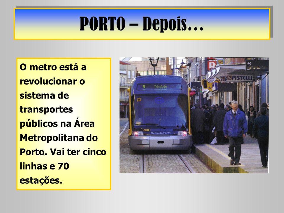 PORTO – Depois… O metro está a revolucionar o sistema de transportes públicos na Área Metropolitana do Porto. Vai ter cinco linhas e 70 estações.