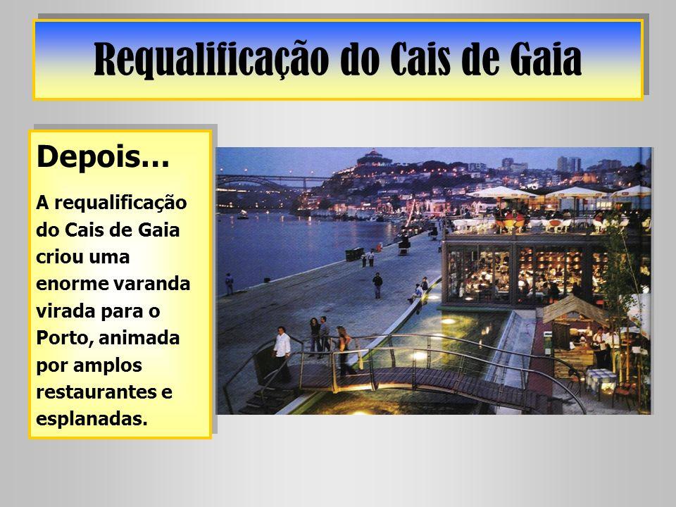 Requalificação do Cais de Gaia Depois… A requalificação do Cais de Gaia criou uma enorme varanda virada para o Porto, animada por amplos restaurantes
