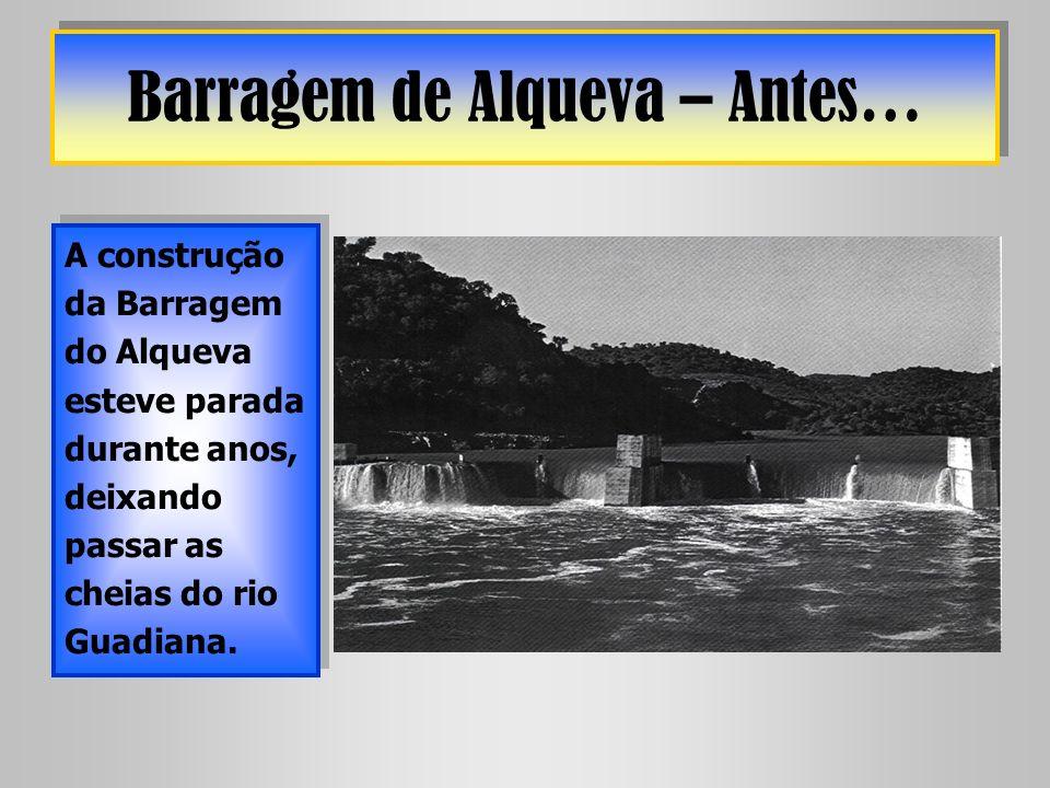 Barragem de Alqueva – Antes… A construção da Barragem do Alqueva esteve parada durante anos, deixando passar as cheias do rio Guadiana.