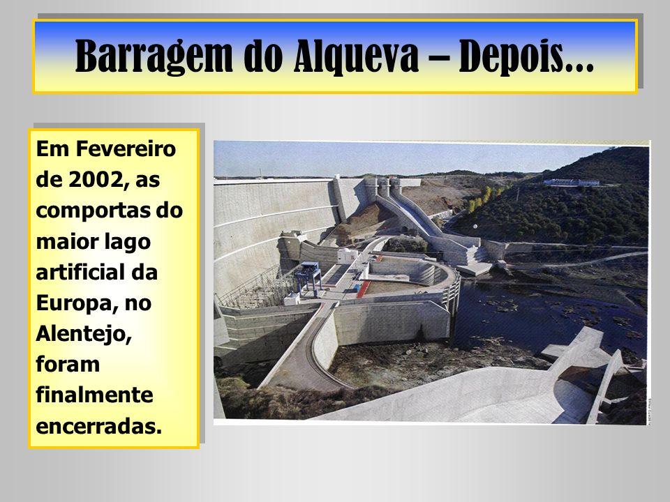 Barragem do Alqueva – Depois... Em Fevereiro de 2002, as comportas do maior lago artificial da Europa, no Alentejo, foram finalmente encerradas.