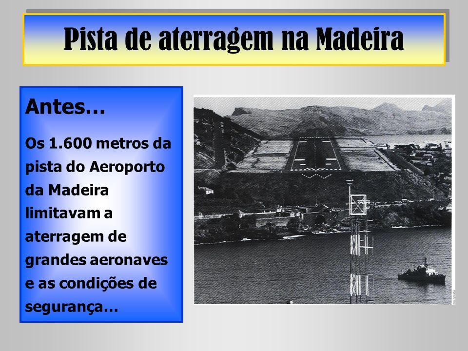 Pista de aterragem na Madeira Antes… Os 1.600 metros da pista do Aeroporto da Madeira limitavam a aterragem de grandes aeronaves e as condições de seg