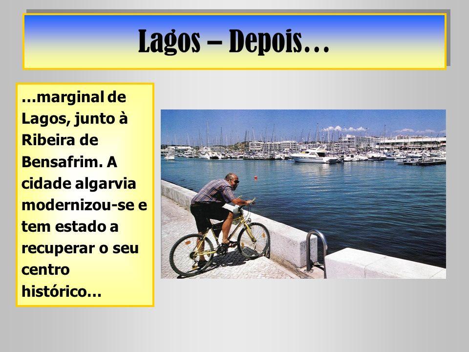 Lagos – Depois… …marginal de Lagos, junto à Ribeira de Bensafrim. A cidade algarvia modernizou-se e tem estado a recuperar o seu centro histórico…