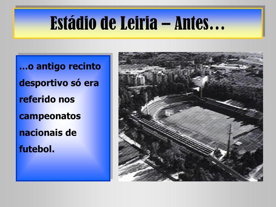 Estádio de Leiria – Antes… … o antigo recinto desportivo só era referido nos campeonatos nacionais de futebol.
