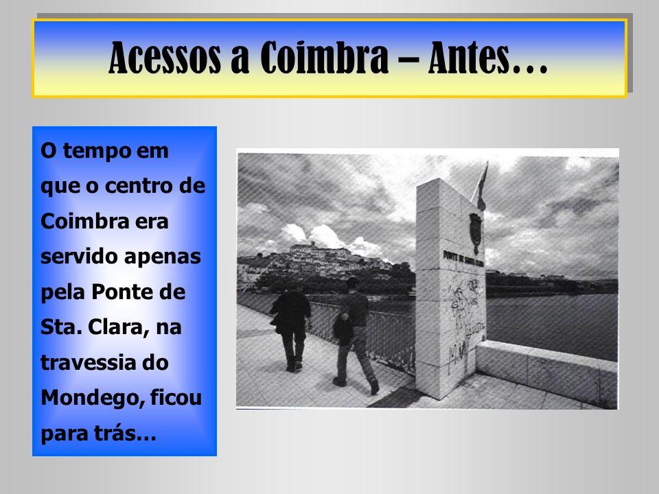 Acessos a Coimbra – Antes… O tempo em que o centro de Coimbra era servido apenas pela Ponte de Sta. Clara, na travessia do Mondego, ficou para trás…
