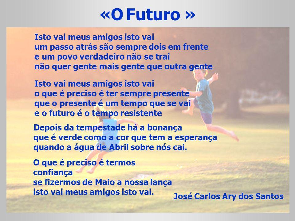«O Futuro » Isto vai meus amigos isto vai um passo atrás são sempre dois em frente e um povo verdadeiro não se trai não quer gente mais gente que outr