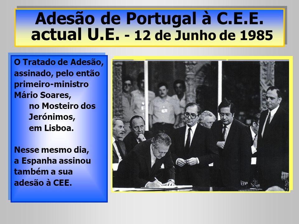 Adesão de Portugal à C.E.E. actual U.E. - 12 de Junho de 1985 O Tratado de Adesão, assinado, pelo então primeiro-ministro Mário Soares, no Mosteiro do