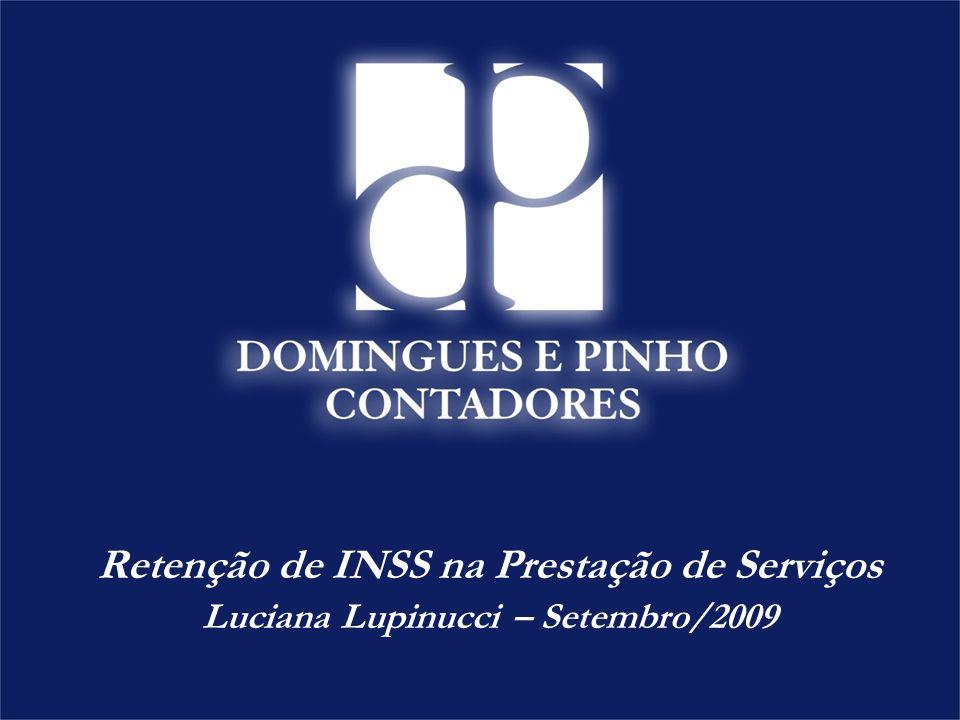 Retenção de INSS na Prestação de Serviços Luciana Lupinucci – Setembro/2009