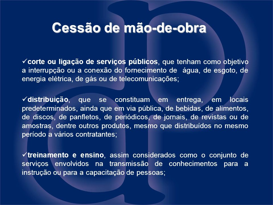 Cessão de mão-de-obra corte ou ligação de serviços públicos, que tenham como objetivo a interrupção ou a conexão do fornecimento de água, de esgoto, d