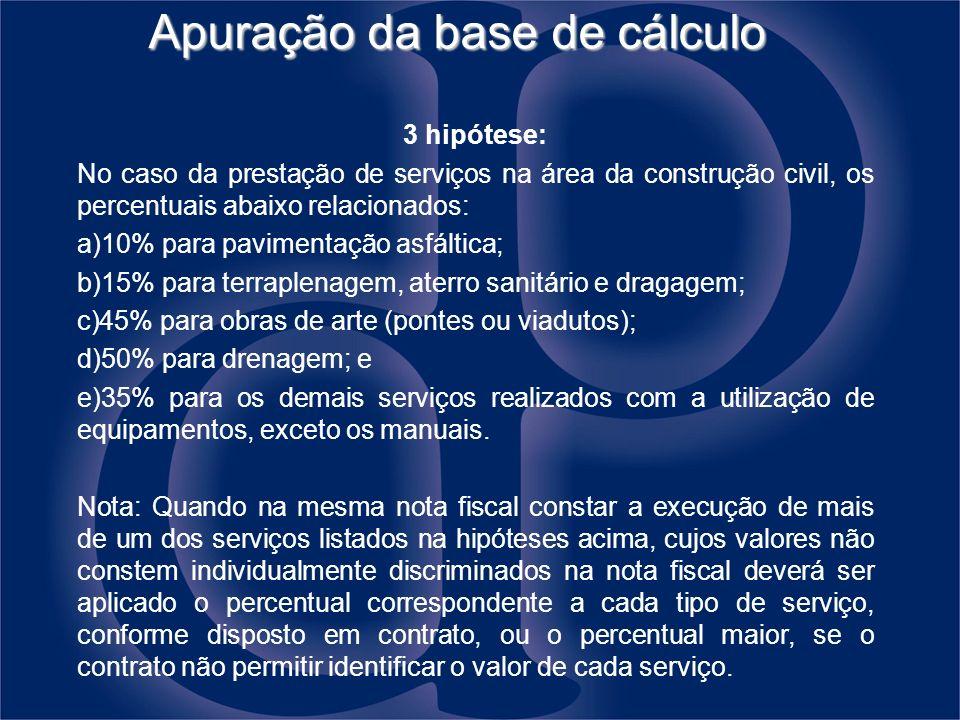 Apuração da base de cálculo 3 hipótese: No caso da prestação de serviços na área da construção civil, os percentuais abaixo relacionados: a)10% para p