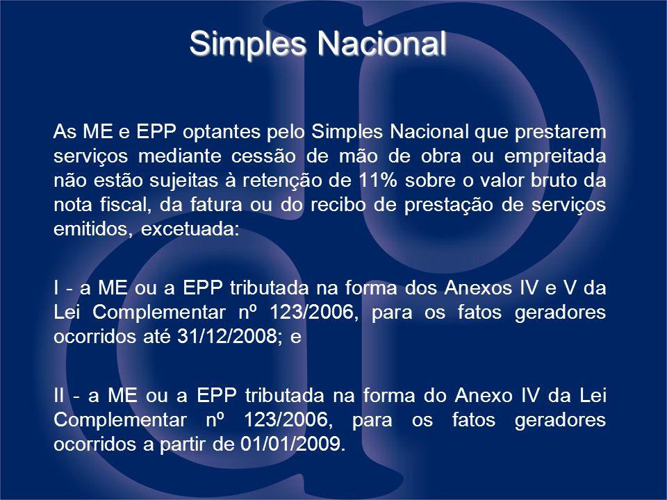Simples Nacional As ME e EPP optantes pelo Simples Nacional que prestarem serviços mediante cessão de mão de obra ou empreitada não estão sujeitas à r