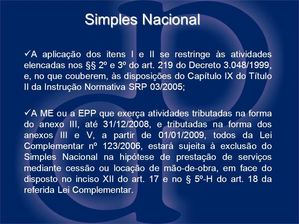 Simples Nacional A aplicação dos itens I e II se restringe às atividades elencadas nos §§ 2º e 3º do art. 219 do Decreto 3.048/1999, e, no que coubere