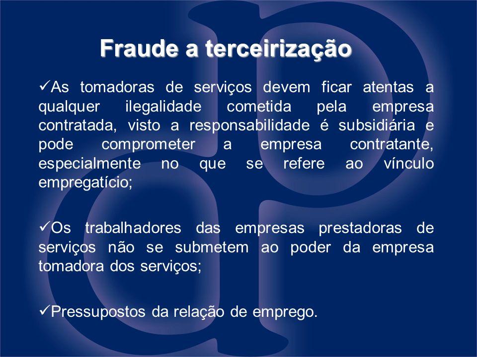 Fraude a terceirização As tomadoras de serviços devem ficar atentas a qualquer ilegalidade cometida pela empresa contratada, visto a responsabilidade