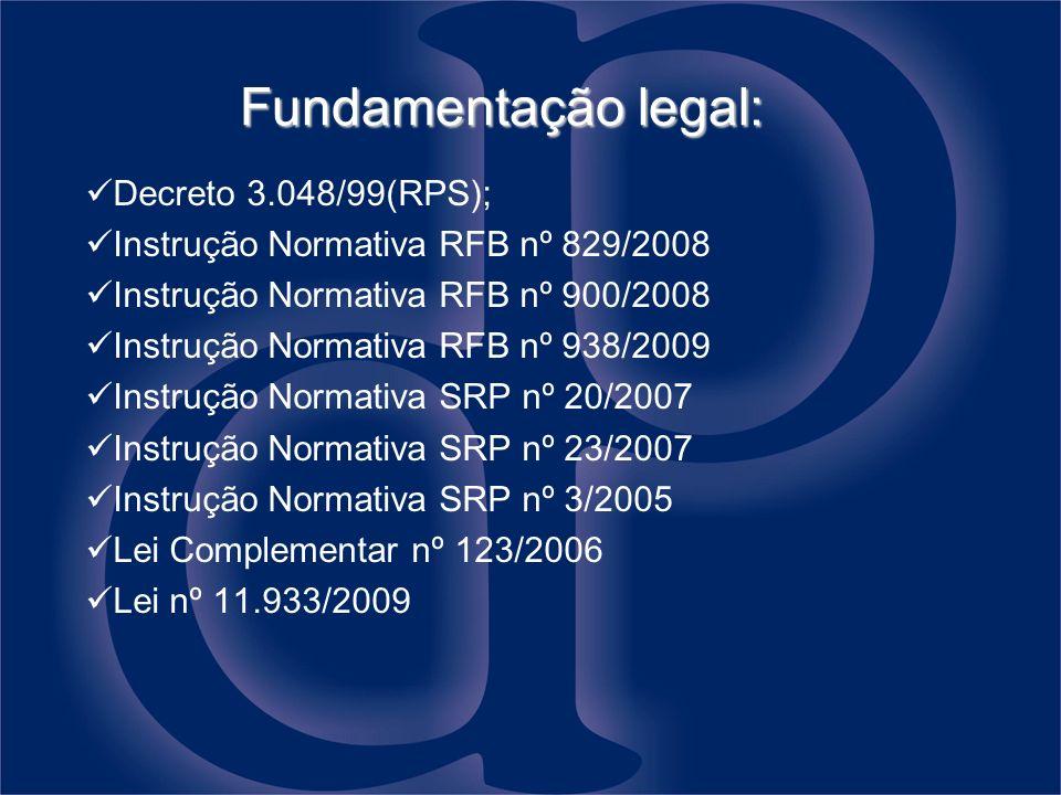 Fundamentação legal: Decreto 3.048/99(RPS); Instrução Normativa RFB nº 829/2008 Instrução Normativa RFB nº 900/2008 Instrução Normativa RFB nº 938/200