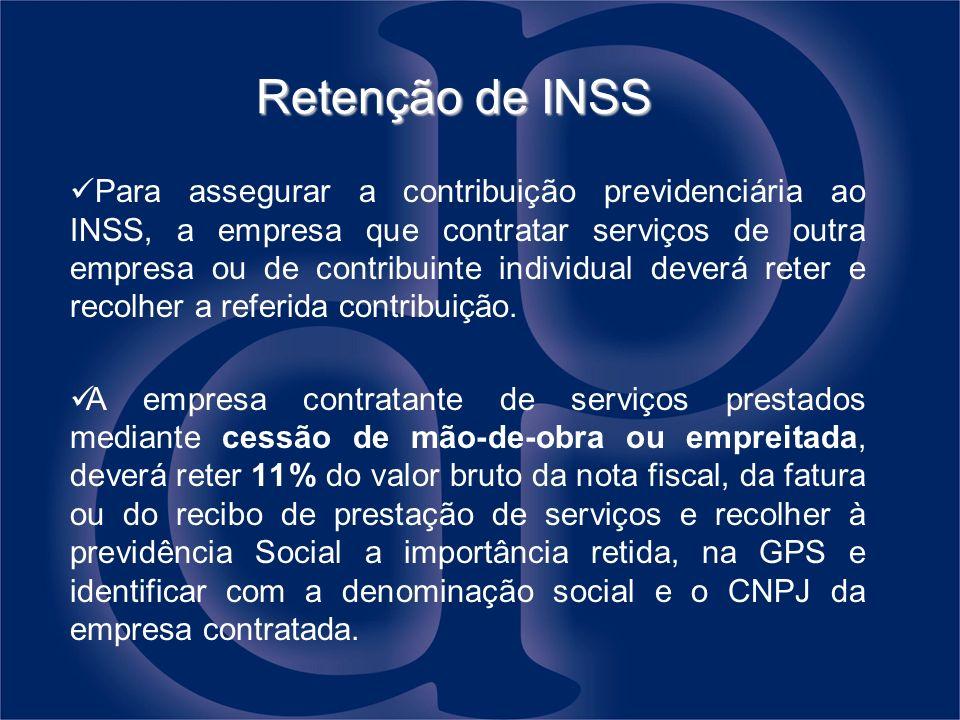 Retenção de INSS Para assegurar a contribuição previdenciária ao INSS, a empresa que contratar serviços de outra empresa ou de contribuinte individual
