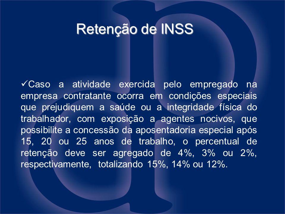 Retenção de INSS Caso a atividade exercida pelo empregado na empresa contratante ocorra em condições especiais que prejudiquem a saúde ou a integridad