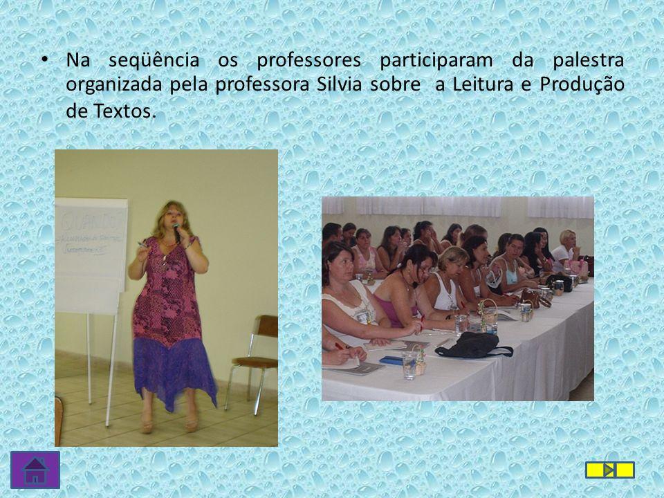 Na seqüência os professores participaram da palestra organizada pela professora Silvia sobre a Leitura e Produção de Textos.