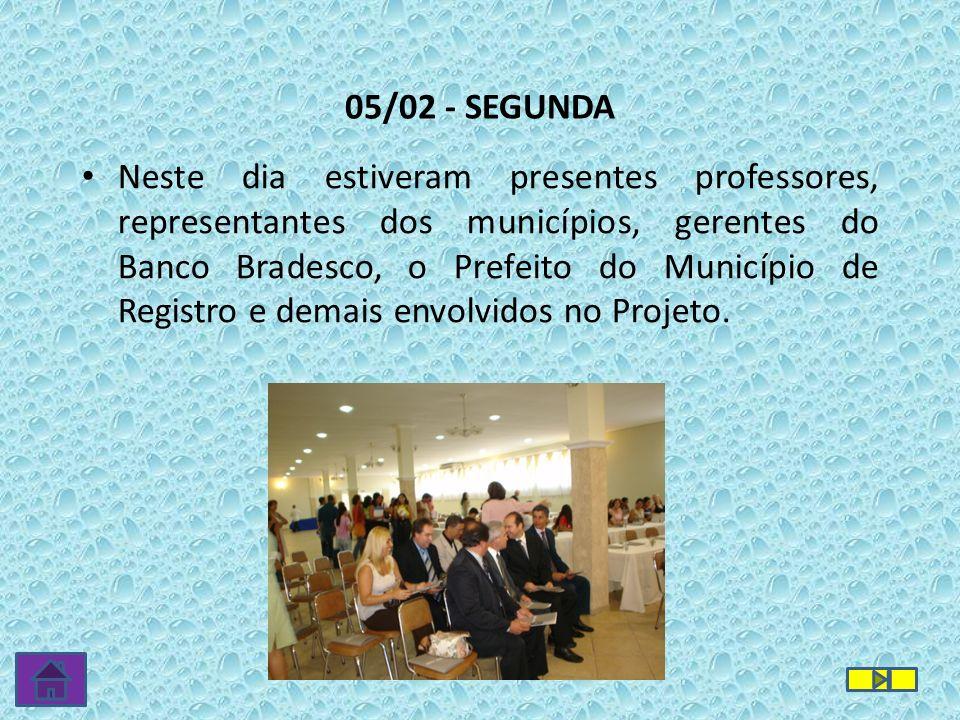05/02 - SEGUNDA Neste dia estiveram presentes professores, representantes dos municípios, gerentes do Banco Bradesco, o Prefeito do Município de Regis