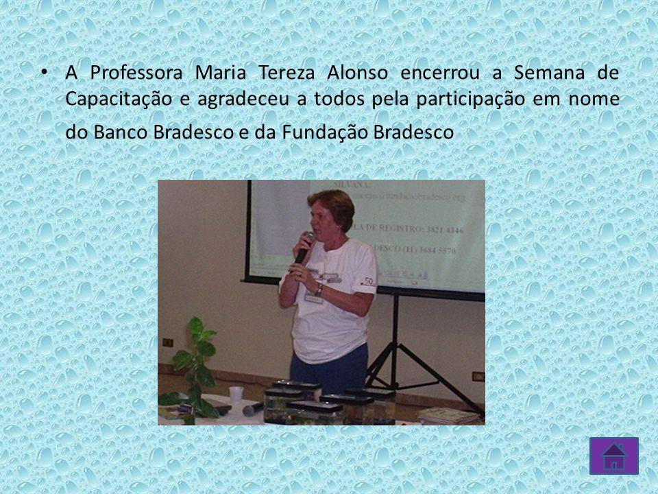 A Professora Maria Tereza Alonso encerrou a Semana de Capacitação e agradeceu a todos pela participação em nome do Banco Bradesco e da Fundação Brades