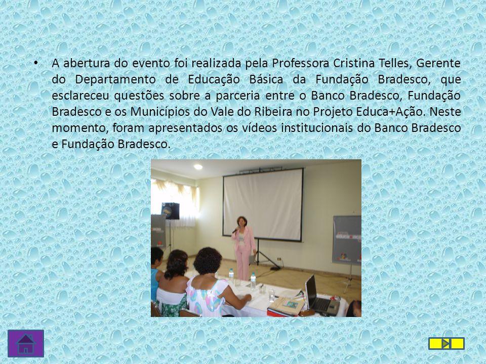 A abertura do evento foi realizada pela Professora Cristina Telles, Gerente do Departamento de Educação Básica da Fundação Bradesco, que esclareceu qu