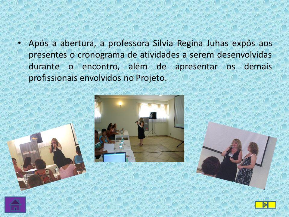 Após a abertura, a professora Silvia Regina Juhas expôs aos presentes o cronograma de atividades a serem desenvolvidas durante o encontro, além de apr