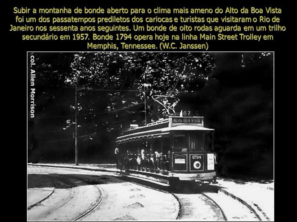 Subir a montanha de bonde aberto para o clima mais ameno do Alto da Boa Vista foi um dos passatempos prediletos dos cariocas e turistas que visitaram o Rio de Janeiro nos sessenta anos seguintes.