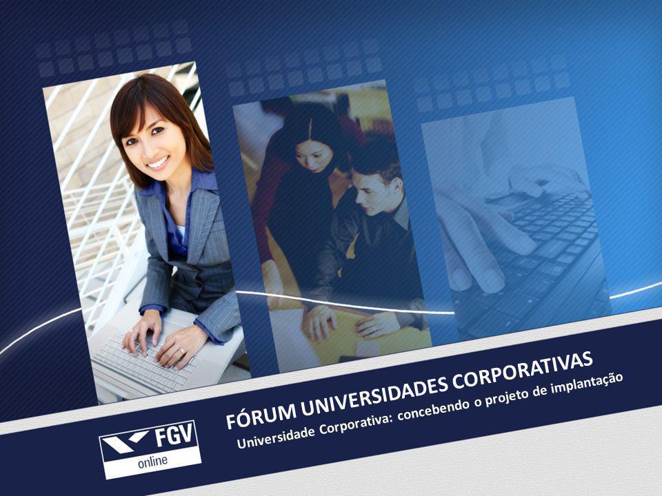 FÓRUM UNIVERSIDADES CORPORATIVAS Universidade Corporativa: concebendo o projeto de implantação