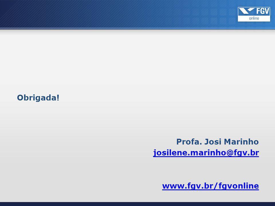Obrigada! Profa. Josi Marinho josilene.marinho@fgv.br www.fgv.br/fgvonline