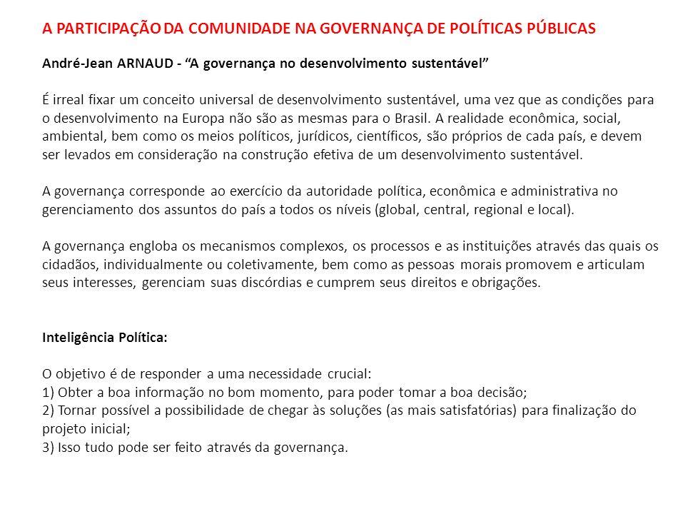 A PARTICIPAÇÃO DA COMUNIDADE NA GOVERNANÇA DE POLÍTICAS PÚBLICAS André-Jean ARNAUD - A governança no desenvolvimento sustentável É irreal fixar um con