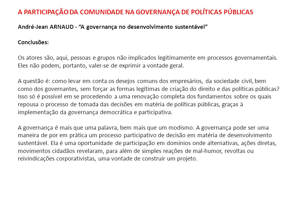 A PARTICIPAÇÃO DA COMUNIDADE NA GOVERNANÇA DE POLÍTICAS PÚBLICAS André-Jean ARNAUD - A governança no desenvolvimento sustentável Conclusões: Os atores