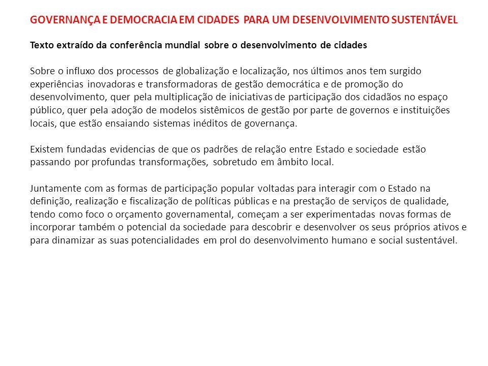 GOVERNANÇA E DEMOCRACIA EM CIDADES PARA UM DESENVOLVIMENTO SUSTENTÁVEL Texto extraído da conferência mundial sobre o desenvolvimento de cidades Sobre