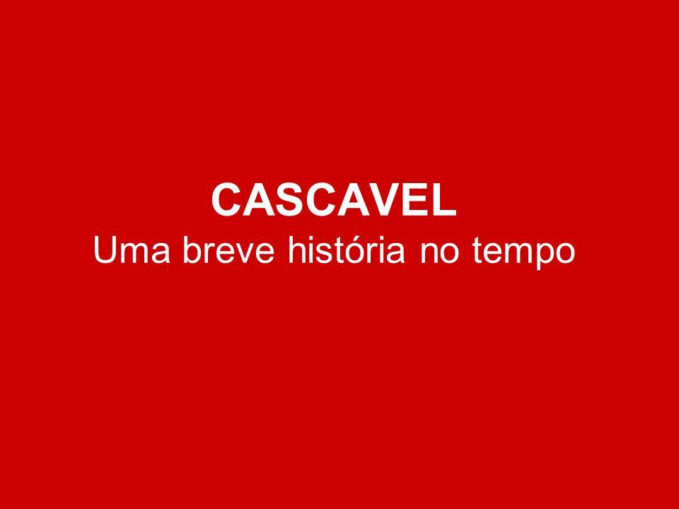 CASCAVEL Uma breve história no tempo