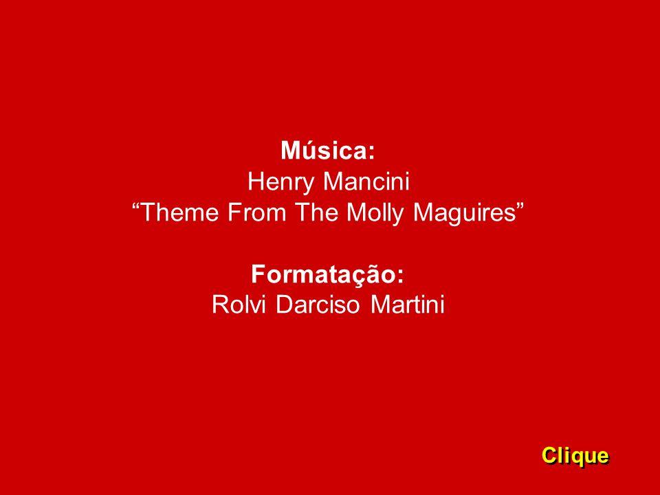 Música: Henry ManciniTheme From The Molly Maguires Formatação: Rolvi Darciso Martini Clique
