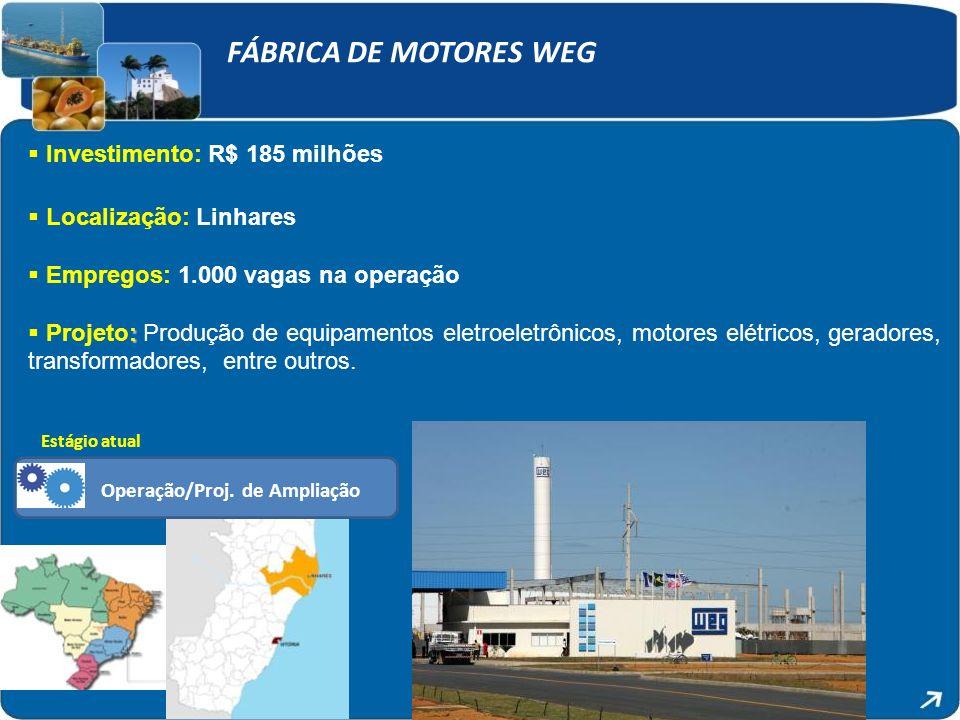 FÁBRICA DE MOTORES WEG Investimento: R$ 185 milhões Localização: Linhares Empregos: 1.000 vagas na operação : Projeto: Produção de equipamentos eletroeletrônicos, motores elétricos, geradores, transformadores, entre outros.