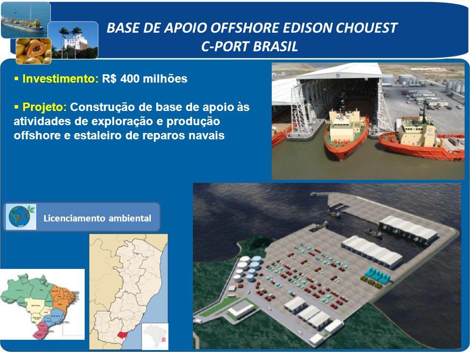 Licenciamento ambiental BASE DE APOIO OFFSHORE EDISON CHOUEST C-PORT BRASIL Investimento: R$ 400 milhões Projeto: Construção de base de apoio às ativi