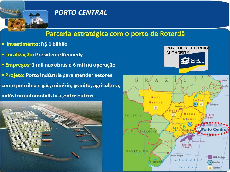 Parceria estratégica com o porto de Roterdã PORTO CENTRAL PORT OF ROTTERDAM AUTHORITY Investimento: R$ 1 bilhão Localização: Presidente Kennedy Empreg