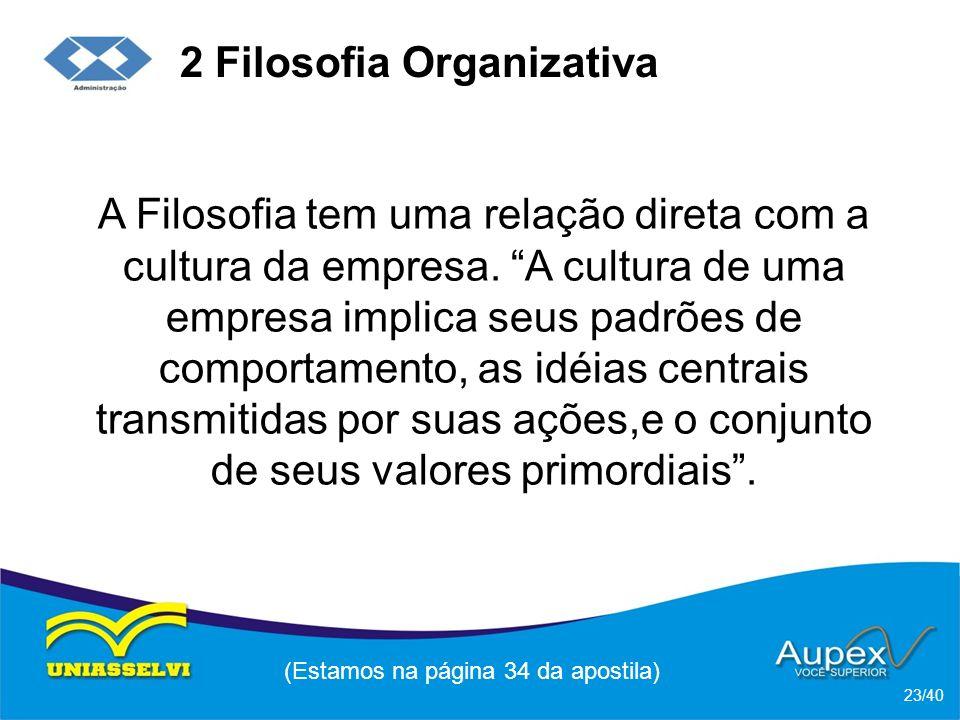 2 Filosofia Organizativa A Filosofia tem uma relação direta com a cultura da empresa.