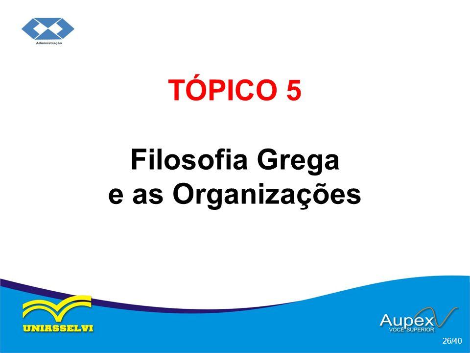TÓPICO 5 Filosofia Grega e as Organizações 26/40