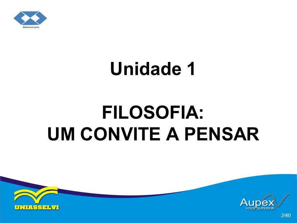 Unidade 1 FILOSOFIA: UM CONVITE A PENSAR 2/40