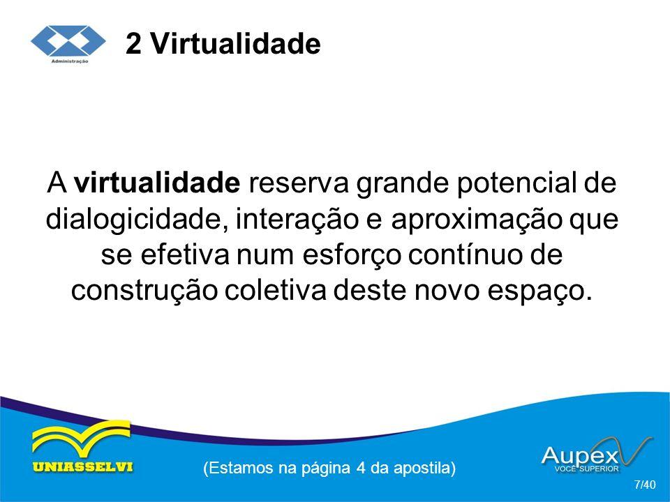 2 Virtualidade A virtualidade reserva grande potencial de dialogicidade, interação e aproximação que se efetiva num esforço contínuo de construção coletiva deste novo espaço.