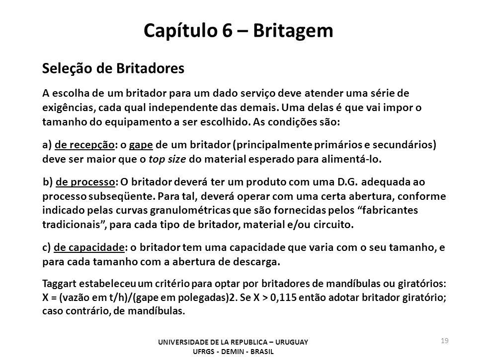 Capítulo 6 – Britagem UNIVERSIDADE DE LA REPUBLICA – URUGUAY UFRGS - DEMIN - BRASIL 19 Seleção de Britadores A escolha de um britador para um dado serviço deve atender uma série de exigências, cada qual independente das demais.